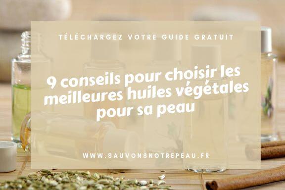 9 conseils pour choisir les meilleures huiles végétales pour sa peau