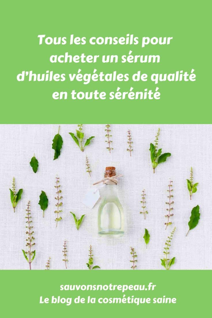 Tous les conseils pour acheter un sérum d'huiles végétales de qualité en toute sérénité
