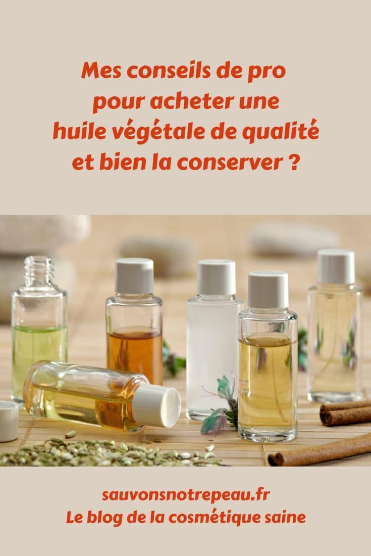 Mes conseils de pro pour acheter une huile végétale de qualité et bien la conserver