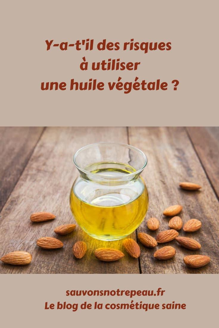 Y-a-t'il des risques à utiliser une huile végétale ?