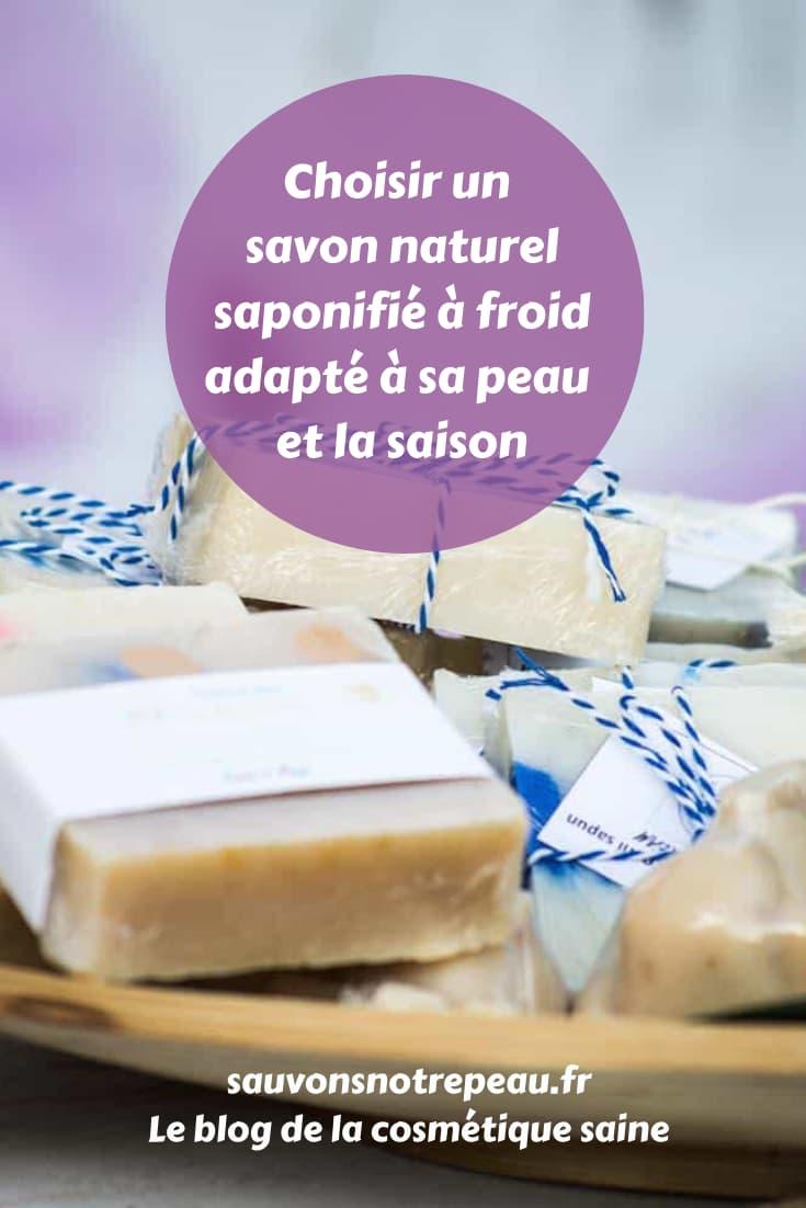 Choisir un savon naturel saponifié à froid adapté à sa peau et la saison