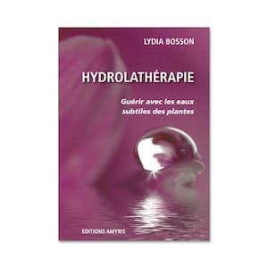 Hydrolathérapie, guérir avec les eaux subtiles des plantes, de Lydia Bosson