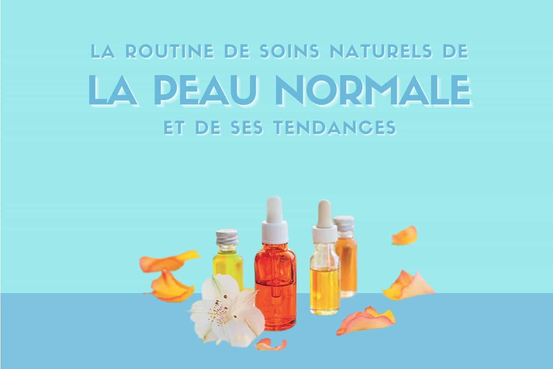 La routine de soins naturels et bio de la peau normale